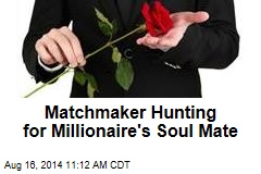 Matchmaker Hunting for Millionaire's Soul Mate