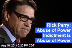 Rick Perry: Abuse of Power Indictment Is Abuse of Power