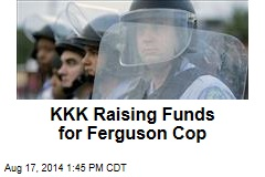 KKK Raising Funds for Ferguson Cop