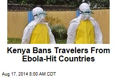 Kenya Bans Travelers From Ebola-Hit Countries