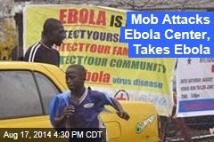Mob Attacks Ebola Center, Takes Ebola