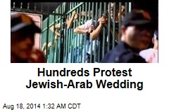 Hundreds Protest Jewish-Arab Wedding