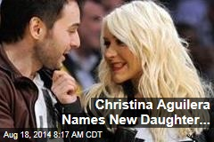 Christina Aguilera Names New Daughter...