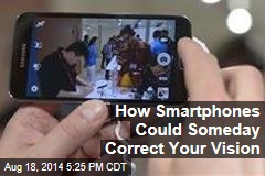 How Smartphones Could Someday Correct Your Vision