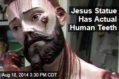 Jesus Statue Has Actual Human Teeth