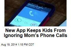 New App Keeps Kids From Ignoring Mom's Phone Calls