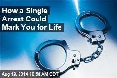 How a Single Arrest Could Mark You for Life
