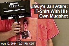 Guy's Jail Attire: T-Shirt With His Own Mugshot