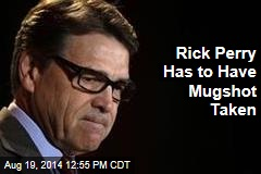 Rick Perry Has to Have Mugshot Taken