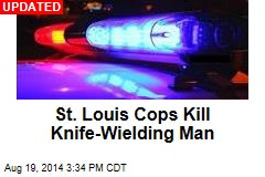 St. Louis Cop Kills Knife-Wielding Man