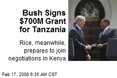Bush Signs $700M Grant for Tanzania