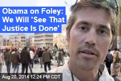 Obama on Foley: We Will 'See That Justice Is Done'