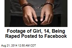 Footage of 14-year-old Being Raped Posted to Facebook