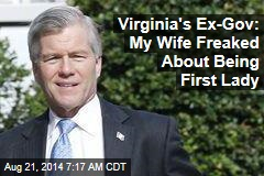 Virginia's Ex-Gov: My Wife Freaked About Being First Lady