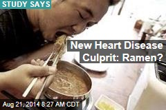 New Heart Disease Culprit: Ramen?