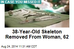 Doctors Remove 38-Year-Old Skeleton From Woman
