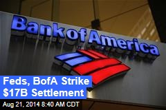 Feds, BofA Strike $17B Settlement