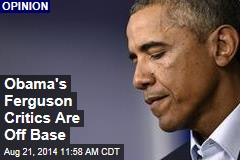 Obama's Ferguson Critics Are Off Base