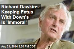 Richard Dawkins: It's 'Immoral' to Keep a Down Syndrome Fetus