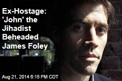 Ex-Hostage: 'John' the Jihadist Beheaded James Foley