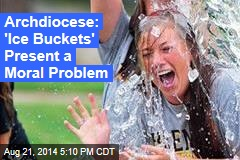 Archdiocese: 'Ice Buckets' Present Big Moral Problem