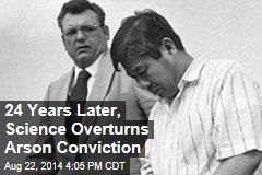 24 Years Later, Science Overturns Arson Conviction