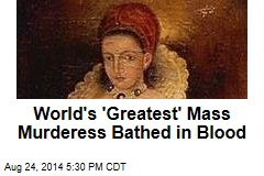 World's 'Greatest' Mass Murderess Bathed in Blood