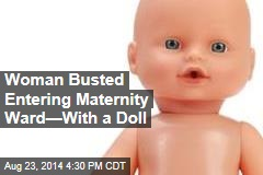 Woman Busted Entering Maternity Ward—With a Doll