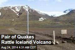 Pair of Quakes Rattle Iceland Volcano