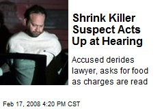 Shrink Killer Suspect Acts Up at Hearing
