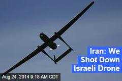 Iran: We Shot Down Israeli Drone