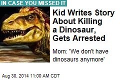 Kid Writes Story About Killing a Dinosaur, Gets Arrested