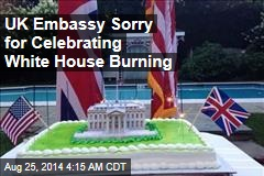 UK Embassy Sorry for Celebrating White House Burning
