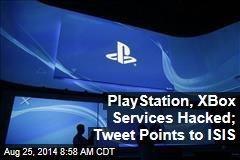 PlayStation, XBox Services Hacked; Tweet Points to ISIS