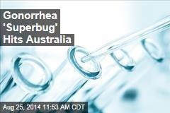 Gonorrhea 'Superbug' Hits Australia