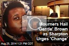 Mourners Hail 'Gentle' Brown as Sharpton Urges 'Change'