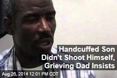 Handcuffed Son Didn't Shoot Himself, Grieving Dad Insists