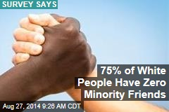 75% of White People Have Zero Minority Friends