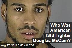 Who Was Douglas McCain, American ISIS Fighter?