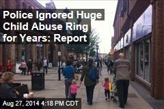 Police Ignored Huge Child Abuse Ring for Years: Report