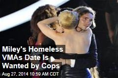 Miley's Homeless VMAs Date Is Wanted by Cops