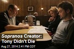 Sopranos Creator: Tony Didn't Die