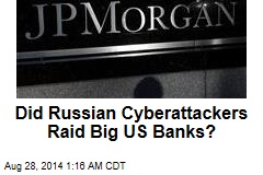 Did Russian Cyberattackers Raid Big US Banks?