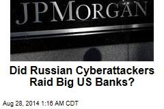 Did Russian Cyberattackers Raid Big US Banks?