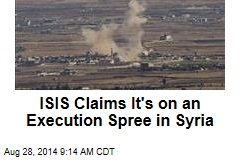 ISIS Claims It's on an Execution Spree in Syria