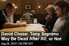 David Chase: Tony Soprano May Be Dead After All; or Not