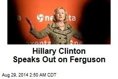 Hillary Clinton Finally Speaks Out on Ferguson