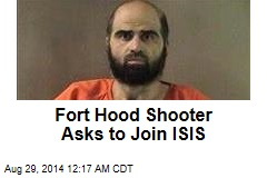 Fort Hood Shooter Asks to Join ISIS