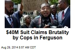 $40M Suit Claims Brutality by Cops in Ferguson