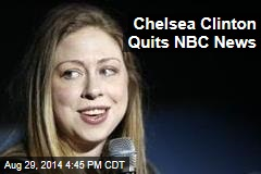 Chelsea Clinton Quits NBC News
